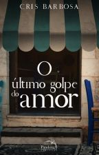 O Último Golpe do Amor (DEGUSTAÇÃO) by CrisBarbosa8