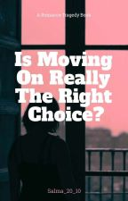 Is Moving On Really The Right Choice? by salma_20_10