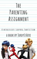The Parenting Assignment - A Miraculous Ladybug Fanfiction by JordyIsHere