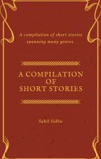 A Compilation of Short Stories by Sahil_Sidhu
