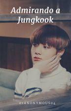 Admirando a Jungkook (Jikook) |Adap. by 01anonymous04