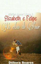 Elizabeth e Felipe - No Ritmo Do Amor - Livro 01 [Nova Versão] by DeboraSoares11