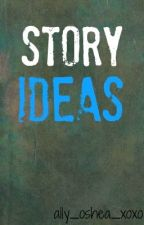 Story Ideas by ally_oshea_xoxo