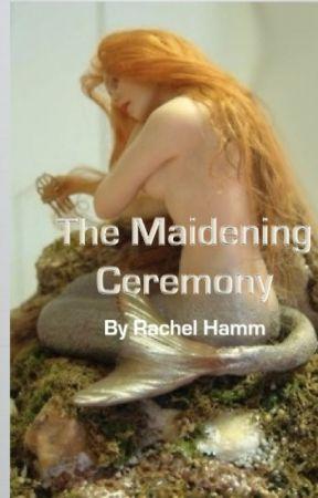 The Maidening Ceremony by RachelHamm