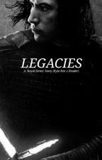 Legacies: A 'Royal Series' Story (Kylo Ren x Reader) by violaeades