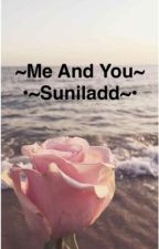 ~You And Me~ •~Suniladd~• by VerySelfConcious