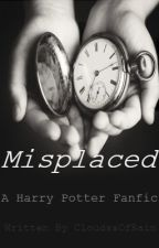 Misplaced || A Harry Potter Fanfiction || by CloudssOfRain