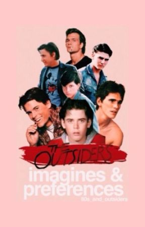The Outsiders Imagines And Preferences - -Request- Johnny Imagine