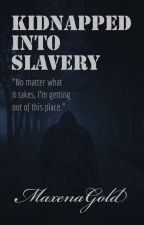 Kidnapped Into Slavery by MaxenaGold