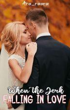 When The Jerk Falling in Love by AraRaara