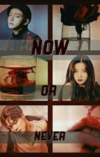 Now Or Never | 내일은 없어 | NC 18+ | V JOY JIMIN by CubeTree