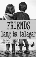 Friends lang ba talaga? (One Shot) by sara_leigh
