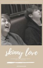 Skinny love | Taekook ff by imtaeshook