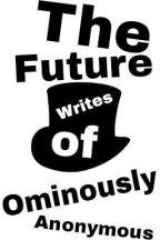 The Future Writes of OminouslyAnonymous by OminouslyAnonymous