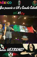 ¿Qué pasaría si 5H y Camila Cabello fueran MEXICANAS? by -camrenbarbica