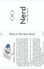 Nerd, Is The New Sexy! by heraseyou