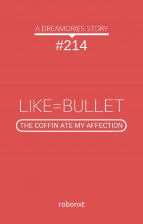 DREAMORIES #214 - LIKE=BULLET (One-Shot) by robonxt
