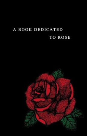 A Book Dedicated to Rose by auxrose