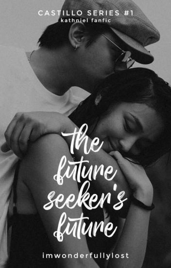 The Future Seeker's Future (KathNiel fanfic- Castillo Series #1)