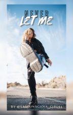 Never Let Me by LaMaiNaGioia_girl94