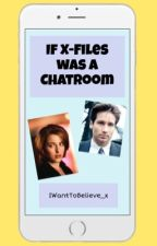 If X-Files was a Chatroom  by IWantToBelieve_x