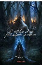 L'alpha et sa puissante sorcière Tome II by NinaLH