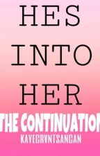 HES INTO HER CONTINUATION (On Going) by MissA_girl