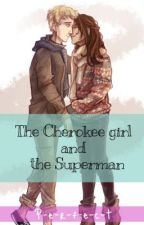 The Cherokee girl and the Superman -jiper- by P-e-r-f-e-c-t