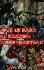 ¿Que le pasa al fandom Creepypaster!? by WenWafflerita