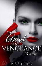 The Angel of Vengeance Chronicles by WriterAndromeda