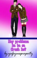 """""""May Problema ka ba sa Crush ko?"""" by yufeyuesproperty"""