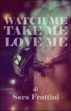 Watch Me, Take Me, Love Me by sarastar79