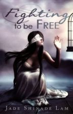 Fighting To Be Free (Watty Awards 2012) by LadyKaddy