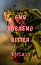 Ang Babaeng Bitter by RbLaxx