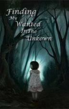 Finding My Wanted in the Unknown by keal2008