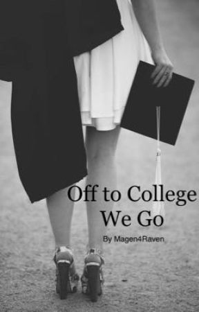 *On Hold* Off To College We Go  by Magen4Raven