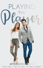Playing The Player (#Watty2018) by afiyaedwards123