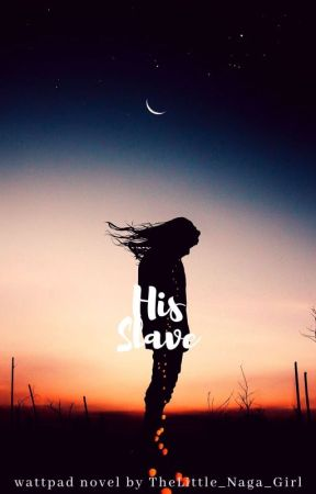 His Slave | #3 ✔ by TheLittle_Naga_Girl