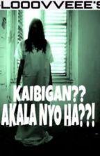 KAIBIGAN??! AKALA NYO HA??! (SHORT-STORY) by Looovveee