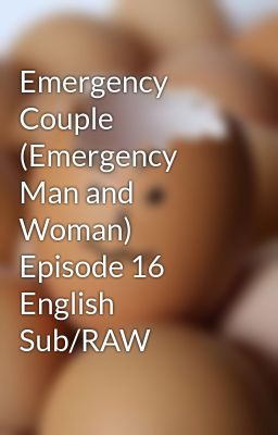 Emergency Couple (Emergency Man and Woman) Episode 16 English Sub/RAW