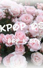 kpop os [ boyxboy ] by _soft_x3_bean_