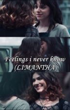 Feelings i never know (LIMANTHA) by limanthaloves