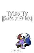 Tylko ty ||Sans x Frisk||  by _nep_girl_