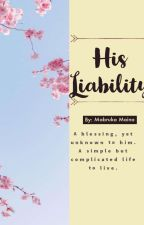 His Liability (Not Completed) by CatLuverr14