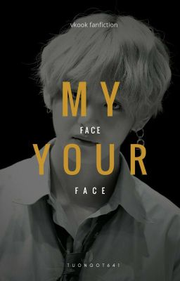 Đọc truyện [VKook-H] My face your face