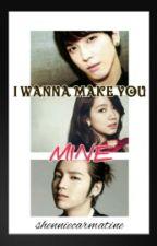 I Wanna Make You MINE (COMPLETED) by ShennieCarmatine