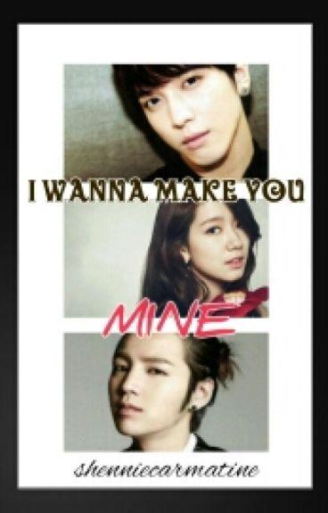 I Wanna Make You MINE (COMPLETED)