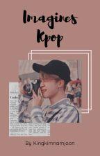 Imagine Kpop by KingKimNamjoon