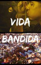 Vida Bandida🔫💯💥(3º Temp de Um Recomeço na Rocinha) (FINALIZADA) by VulgoCria