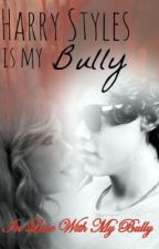 In Love With My Bully - Harry Styles (One Direction Fanfiction) by hi-imlouiswife